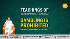 In teachings of Saint Rampal ji maharaj gambling is prohibited completely. To know more read holy book Gyan ganga. Believe In God Quotes, Quotes About God, Spiritual Awakening, Spiritual Quotes, Gita Quotes, Tuesday Motivation, Spiritual Teachers, God Pictures, Son Of God