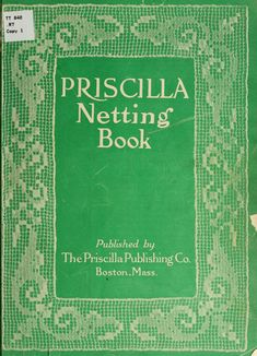 The Priscilla netting book, containing full directions for making square and circular netting, and for the various stitches with which netting is ornamented, also a great number of finished pieces in the different varieties of netting and filet brodé Vintage Crochet Patterns, Lace Patterns, Vintage Knitting, Stitch Patterns, Crochet Lace Edging, Filet Crochet, Crochet Borders, Crochet Squares, Knitting Books