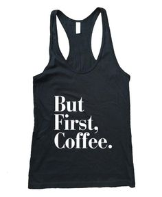 But First, Coffee  Athletic Racerback Tank Top http://kissnkatsnkoffee.com/products/avawilde-but-first-coffee-athletic-racerback-tank-top-14?utm_campaign=crowdfire&utm_content=crowdfire&utm_medium=social&utm_source=pinterest