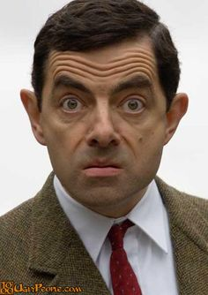 Mr. Bean you your face is scary and silly!!!