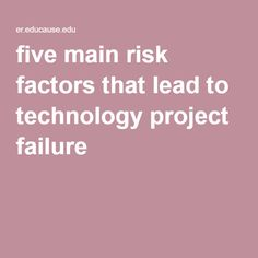 five main risk factors that lead to technology project failure