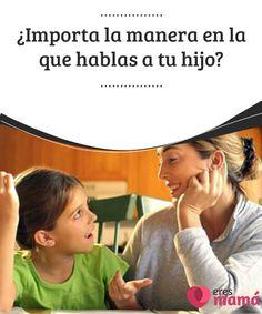 ¿Importa la manera en la que hablas a tu #hijo?   Una #comunicación con nuestros hijos es una #herramienta esencial a la hora de generar #crecimiento y aportar una gran riqueza a nuestra #relación con ellos.