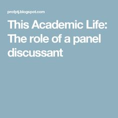 This Academic Life: The role of a panel discussant