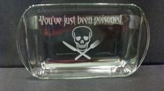 You've Just Been Poisoned, Etched bakeware, 9 x 13 inch Glass Baking Dish--how great