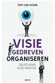 Visiegedreven organiseren. Zelfsturing in de praktijk – Faculteit Psychologie en Pedagogische Wetenschappen