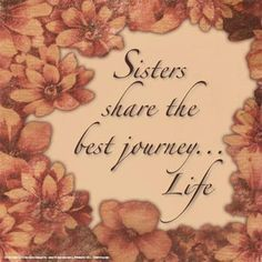 Sisters share the best journey...Life