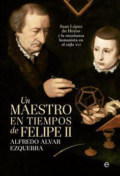 Un maestro en tiempos de Felipe II, Alfredo Alvar Ezquerra