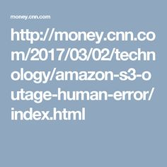 http://money.cnn.com/2017/03/02/technology/amazon-s3-outage-human-error/index.html