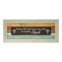 """Stand And Kneel Framed Art Print   Kirklands-$34.99-41.5L x 1.25W x 17.5H in. """"When life becomes too hard to stand...Kneel"""""""