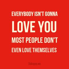 You have to love yourself before you can truly love others.