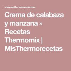 Crema de calabaza y manzana » Recetas Thermomix   MisThermorecetas Thermomix Soup, Soups, Cooking Recipes, Healthy Recipes, Entrees, Soup