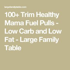 100+ Trim Healthy Mama Fuel Pulls - Low Carb and Low Fat - Large Family Table