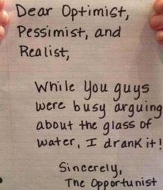 Dear Optimist, Pessimist and Realist: