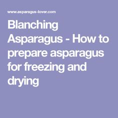 Blanching Asparagus - How to prepare asparagus for freezing and drying