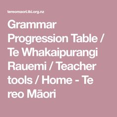 Grammar Progression Table / Te Whakaipurangi Rauemi / Teacher tools / Home - Te reo Māori Teacher Tools, My Teacher, School Teacher, Phrases And Sentences, Simple Sentences, Prepositional Phrases, Idiomatic Expressions, Singular And Plural, Text Types