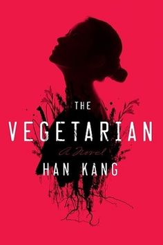The Man Booker International Prize for 2016 has gone to Han Kang's The Vegetarian, a short novel that balances cool, precise prose with corporeal and symbolic violence. A deserving winner, The Vegetarian is the most placidly constructed yet… Best Fiction Books, Best Books To Read, Good Books, My Books, Literary Fiction, Jonathan Safran Foer, New York Times, Han Kang, Roman