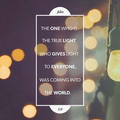 """There was the true light, even the light which lighteth every man, coming into the world."" ‭‭John‬ ‭1:9‬ ‭ASV‬‬ http://bible.com/12/jhn.1.9.asv"