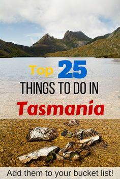 Dreaming of Tasmania? Here's the top 25 things to do in Tasmania - add them to your bucket list