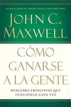 Cómo ganarse a la gente: Descubra los principios que siempre funcionan con las personas (Spanish Edition)