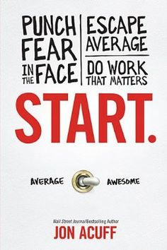Get unstuck. Punch fear in the face. START. Jon Acuff's new book finally out today!