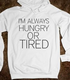I'M ALWAYS HUNGRY OR TIRED - glamfoxx.com - Skreened T-shirts, Organic Shirts, Hoodies, Kids Tees, Baby One-Pieces and Tote Bags