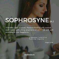 SOPHROSYNE Un buen estado de salud mental, caracterizado por el autocontrol, la moderación y una profunda conciencia de la propia verdadero ser, y lo que resulta en la felicidad verdadera.