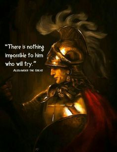 "Alexander the Great, King of Macedonia the ancient kingdom of Greece. Alexander the Great says"" there is nothing impossible to him who will try"" this quote means that if you put your mind to it you can accomplish great things Quotable Quotes, Motivational Quotes, Inspirational Quotes, Qoutes, Life Quotes, Soul Quotes, Alexander The Great Quotes, Warrior Quotes, Greek Quotes"