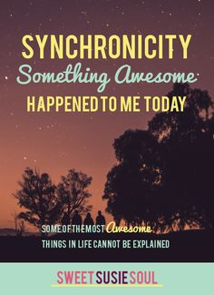 Something Awesome Happened to Me Today  Sometimes things that happen in life can only be described by one word: synchronicity. Awesome things happen to people all the time and most often they go