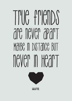 True friends are never apart. Maybe in distance but never in heart. thedailyquotes.com