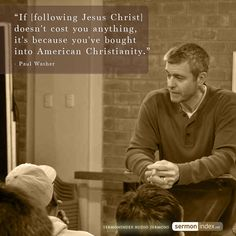 """If [following Jesus Christ] doesn't cost you anything, it's because you've bought into American Christianity."" - Paul Washer #following #cost #american"
