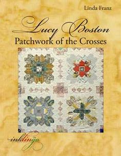 $19.95 Lucy Boston Patchwork of the Crosses - Beautiful book with close-up photos of many of the blocks and a centerfold of the whole quilt. Signed by the author. http://lindafranz.com/shop/lucy-boston/4/product/lucy-boston-potc-book/31