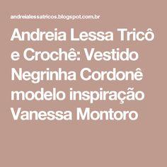 Andreia Lessa Tricô  e Crochê: Vestido Negrinha Cordonê modelo inspiração Vanessa Montoro