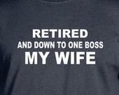 Grandfather Gift Funny Retirement Gifts Retired and Down to one Boss My Wife Retirement Party T-shirt Gift Ideas Christmas Gifts Funny Retirement Gifts, Retirement Parties, Gifts For Husband, Gifts For Father, Boss Me, Grandfather Gifts, Gifts For Teens, Christmas Gifts, Party Ideas