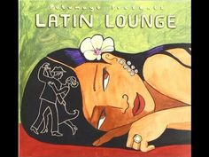 ▶ Putumayo Presents - Latin Lounge - YouTube