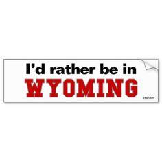I'd Rather Be In Wyoming Car Bumper Sticker