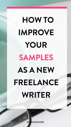 How to Improve Your Samples as a New Freelance Writer