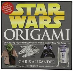 Star Wars Origami: 36 Amazing Paper-folding Projects from a Galaxy Far, Far Away.... by Chris Alexander