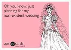 Oh you know, just planning for my non-existent wedding ...