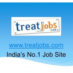 Job Openings – Find Excellent Job Opportunities @ Treatjobs.com, Best Job Portal for Freshers and Experienced. Upload your Resume and get Outstandin