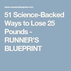 51 Science-Backed Ways to Lose 25 Pounds - RUNNER'S BLUEPRINT