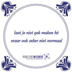 Een beetje gek is ook oke toch? Qoutes, Funny Quotes, Letter Board, Letters, Dutch Quotes, Shut Up, Poetry Quotes, Humor, Sayings