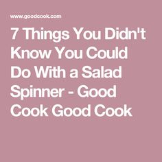 7 Things You Didn't Know You Could Do With a Salad Spinner - Good Cook Good Cook
