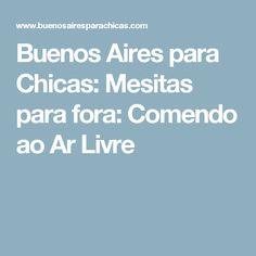 Buenos Aires para Chicas: Mesitas para fora: Comendo ao Ar Livre