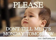 It's monday tomorrow funny baby pic - Funny Pictures, Funny Quotes, Funny Memes, Funny Pics, Fails, Autocorrect fails