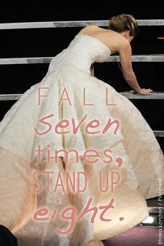 Fall seven times, stand up eight (proverb) Inspired by Jennifer Lawrence at #Oscars2013. #quotes
