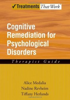 Cognitive remediation for psychological disorders: Therapist guide / Alice Medalia. 2009.