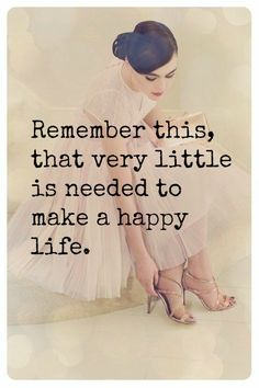 Remember this, that very little is needed to make a happy life (quote)