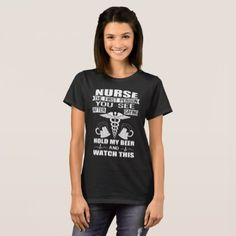 Nurse T-Shirt Nurse Hold My Beer Funny Nursing Gif  $27.30  by Amatees  - cyo customize personalize unique diy idea