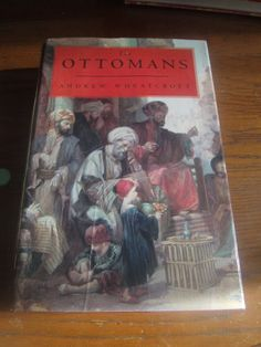 The Ottomans by Andrew Wheatcroft 1993 HCDJ Viking First Edition Illustrated