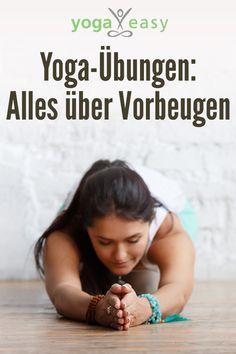 Vorbeugen im Yoga: Welche Yoga-Übungen gehören dazu? Was musst du bei den Asanas beachten? Tipps und Anleitungen für die wichtigsten Vorbeugen